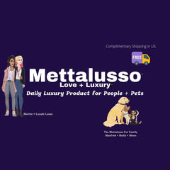 Mettalusso is daily luxury product for people + pets. Metta means love and Lusso means luxury