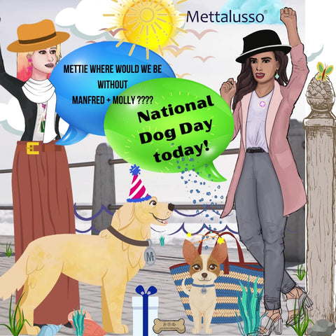 Mettalusso Celebrates National Dog Day Today