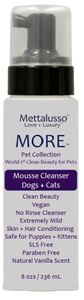 Mettalusso MORE Mousse Vegan Clean Beauty Cleanser for Dogs and Cats