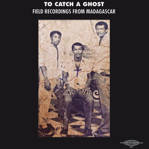 To Catch a Ghost, Field Recordings from Madagascar (Sublime Frequencies) LP