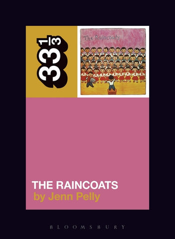 The Raincoats 33 1/3 (Bloomsbury Academic)