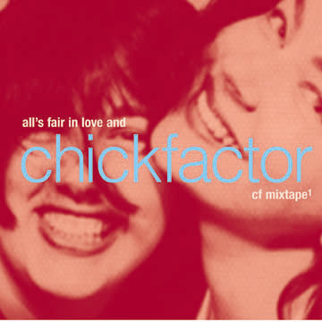 All's Fair in Love and Chickfactor, cf mixtape 1 (Enchanté Records) CD