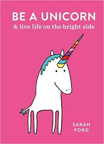 Be A Unicorn: Live Life on the Bright Side