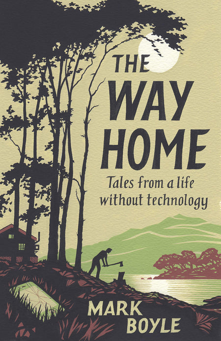 Way Home, The: Tales from a life without Technology [variant_title] - Logan Malloch