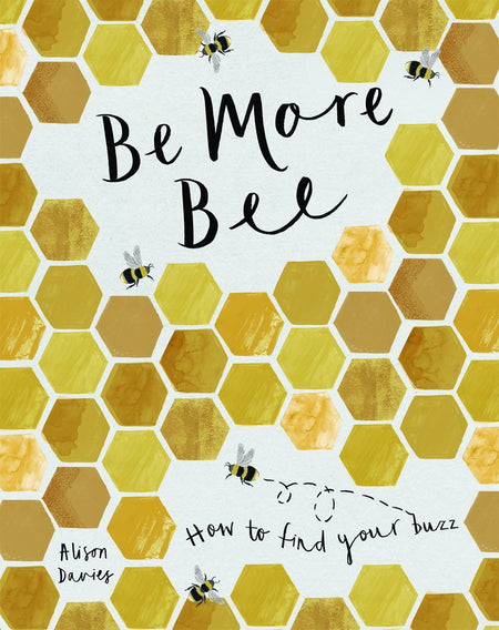 BE MORE BEE: HOW TO FIND YOUR BUZZ [variant_title] - Logan Malloch