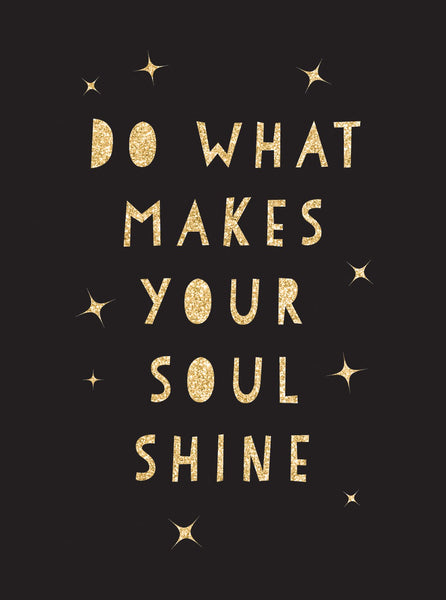 DO WHAT MAKES YOUR SOUL SHINE [variant_title] - Logan Malloch