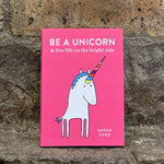 Be A Unicorn: Live Life on the Bright Side [variant_title] - Logan Malloch