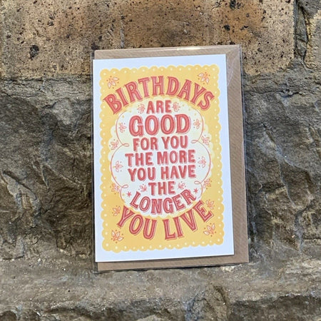 Birthdays Are Good for You Card