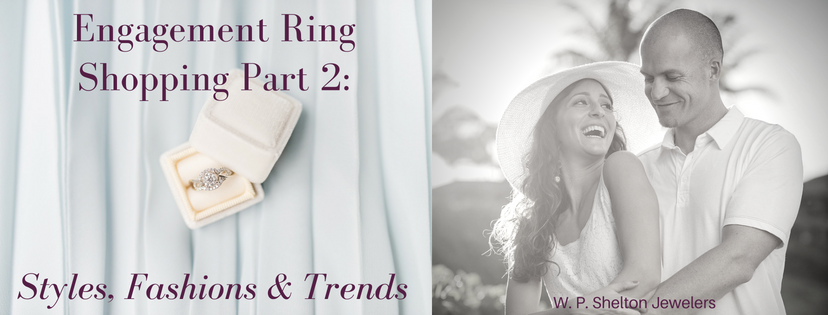 Engagement Ring Shopping Part 2: Styles, Fashions & Trends