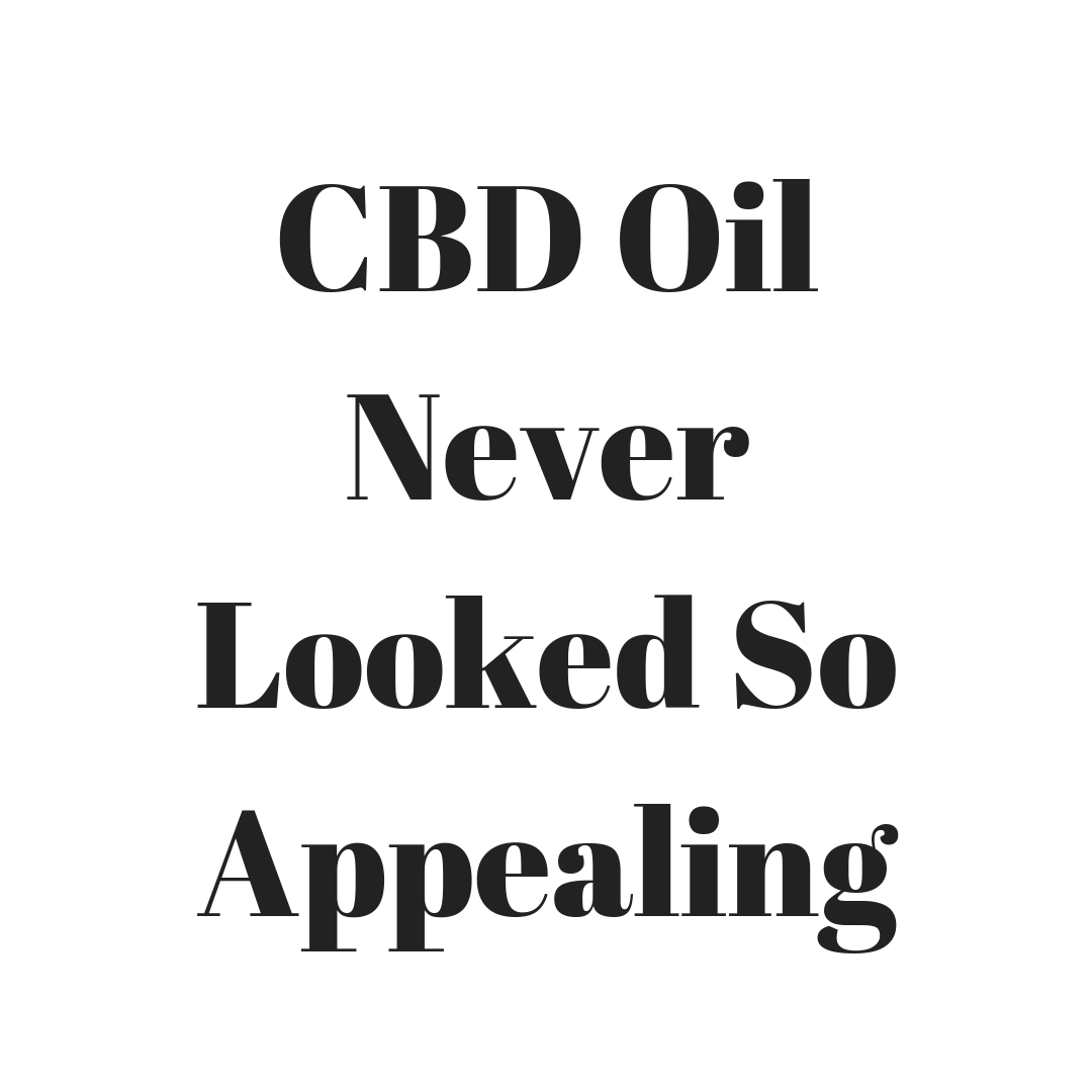 CBD Oil Never Looked So Appealing