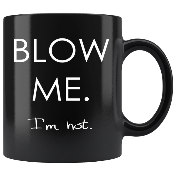 Blow me. I'm hot. Black Mug