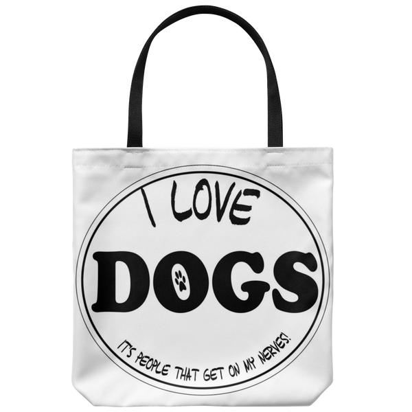 I love dogs. It's people that get on my nerves. Tote Bag