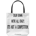 Calm Down We're All Crazy Tote