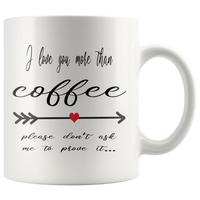 I love you more than coffee. Please don't ask me to prove it. Mug
