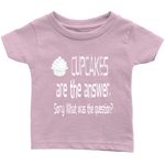 Cupcakes are the answer. Sorry. What was the question? Infant, Toddler and Kids Tshirt