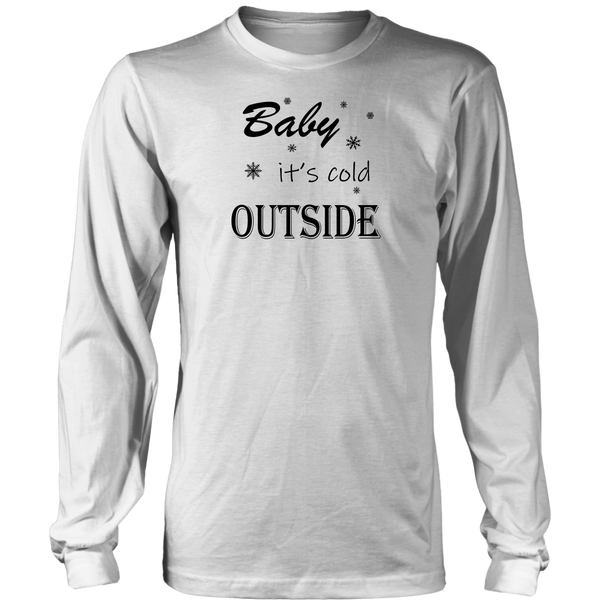 Baby It's Cold Outside. Women's Long Sleeve Shirt.