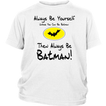 Always Be Yourself, Unless You Can Be Batman. Always Be Batman! Infant, Toddler and Kids Tshirt