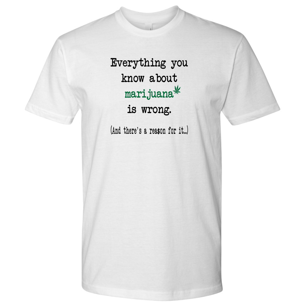 Everything you know about marijuana is wrong. And there's a rea$son... Tee