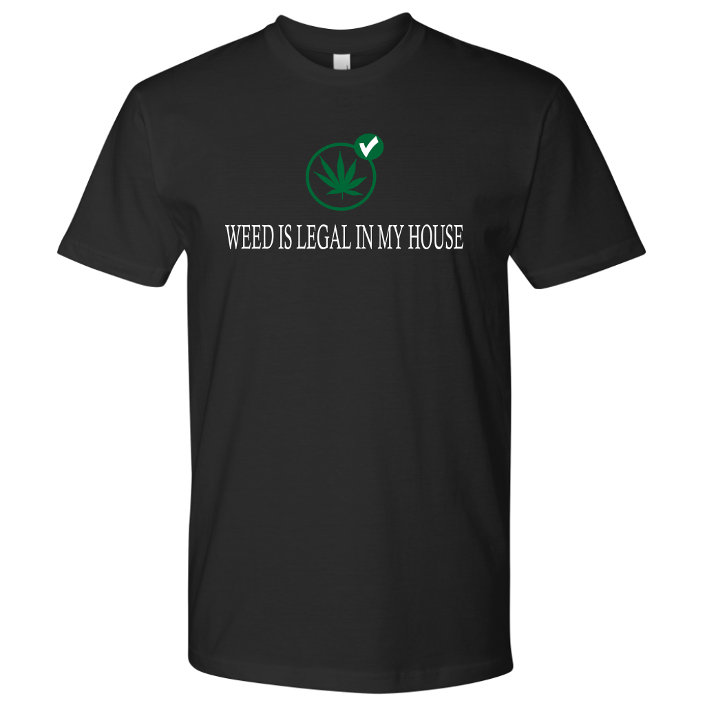 Weed is legal in my house. Tee