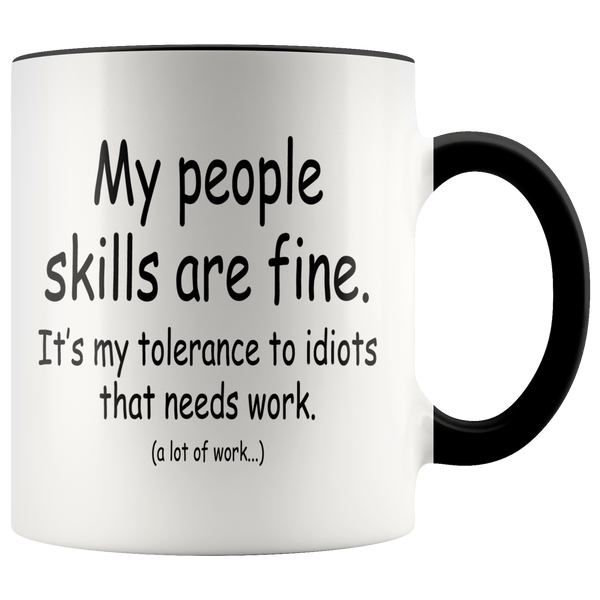 My people skills are fine. It's my tolerance to idiots that needs work. (a lot of work...) Accent Mug