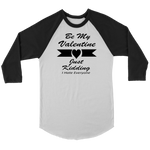 Be my Valentine. Just kidding, I hate everyone. Unisex Tshirt