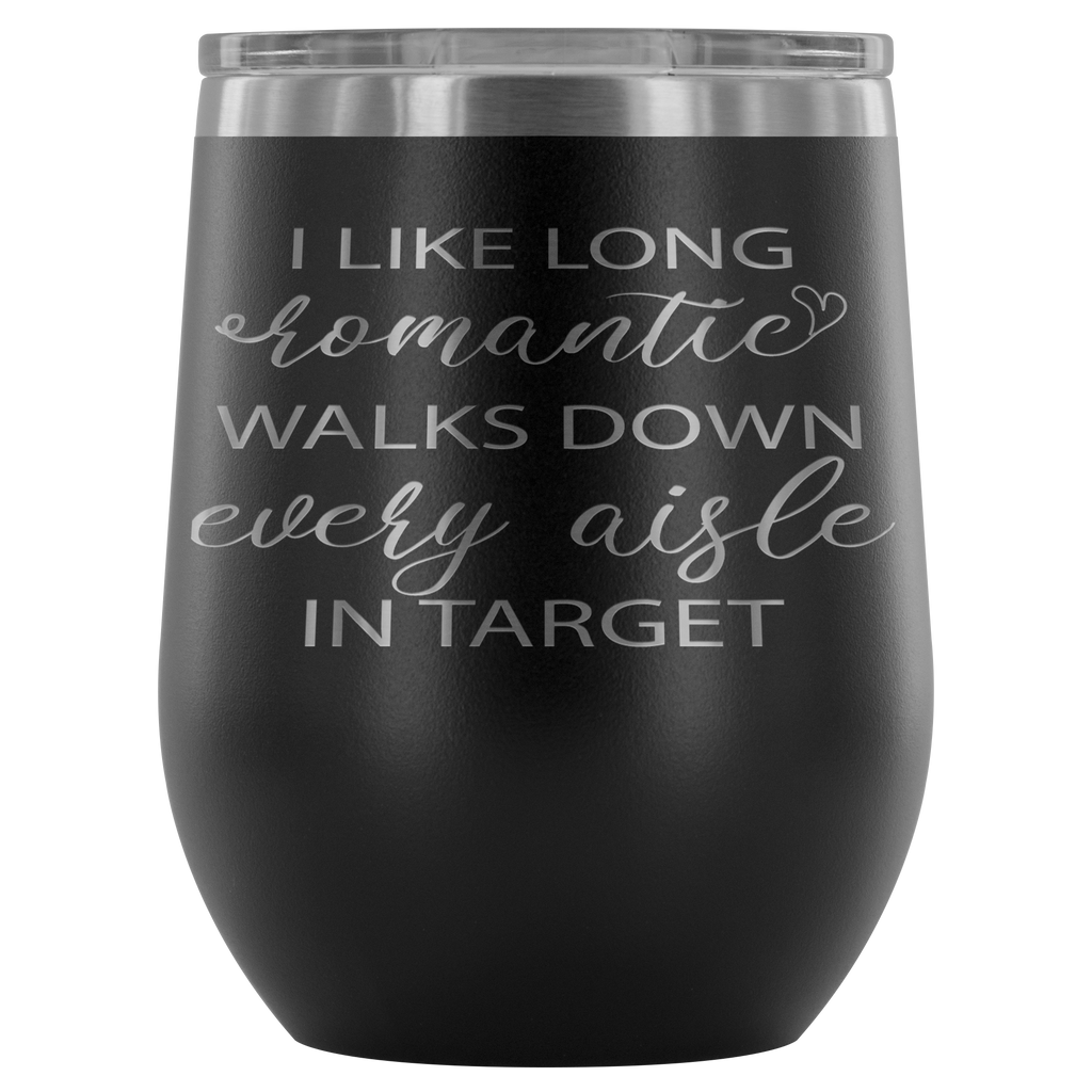 I like long romantic walks down every aisle in Target. Wine Tumbler