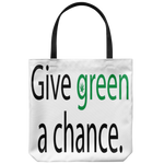 Give green a chance. Tote Bag