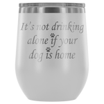 It's not drinking alone if your dog is home. Wine Tumbler