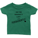 On The Naughty List, Like Permanently. Infant Tshirt