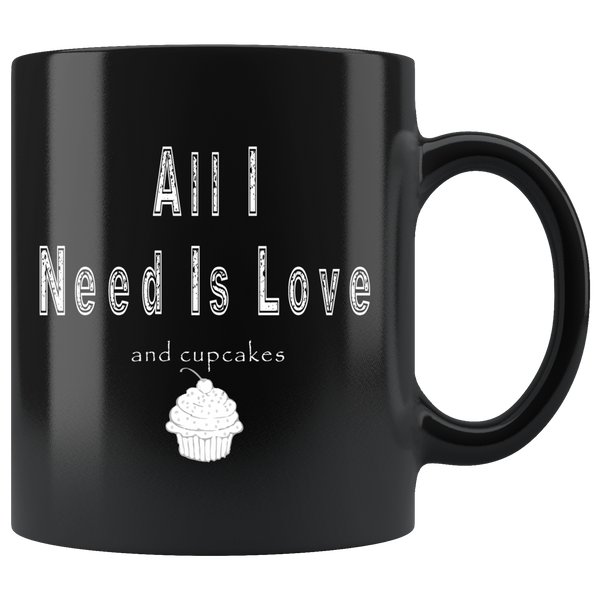 All I need is love. And cupcakes. Black Mug