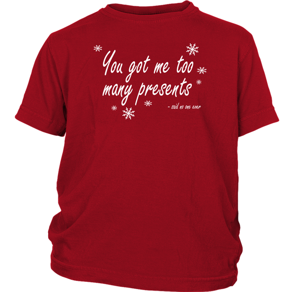 You Got Me Too Many Presents Said No One Ever. Kid's Tshirt