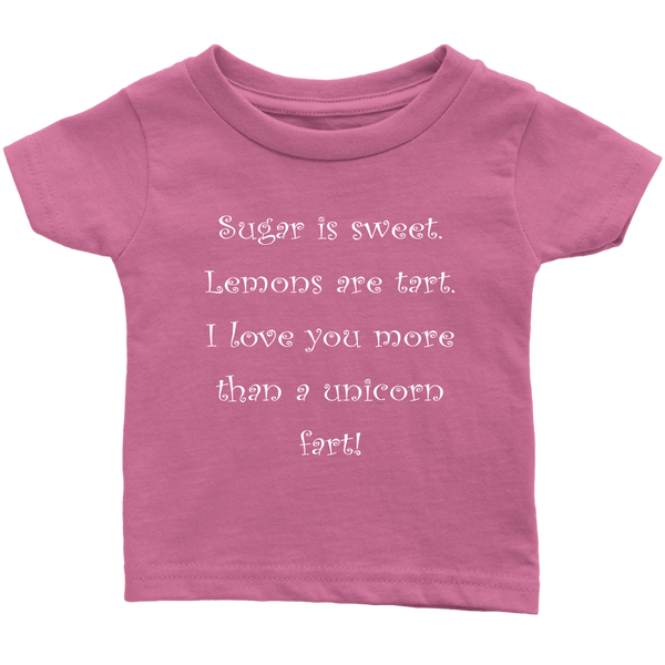 Sugar Is Sweet. Lemons Are Tart. I Love You More Than A Unicorn Fart! Infant, Toddler and Kids Tshirt