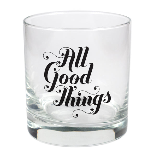 All Good Things  - 11 oz Stylized Rocks Glass