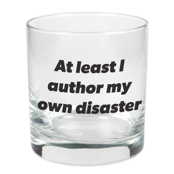 At Least I Am The Author Of My Own Disaster   - 11 oz Stylized Rocks Glass
