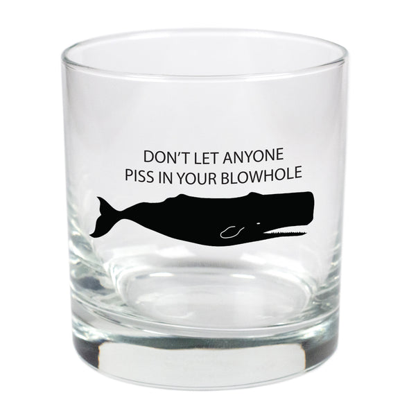 Don't Let Anyone Piss In Your Blowhole  - 11 oz Stylized Rocks Glass
