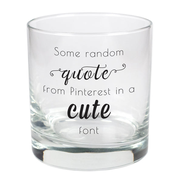 Some Random Quote From Pinterest In A Cute Font   - 11 oz Stylized Rocks Glass