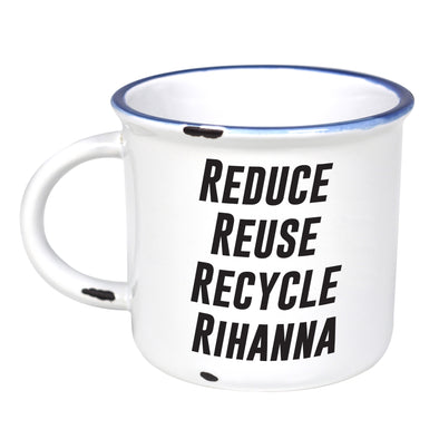 Reduce Reuse Recycle Rihanna - Ceramic Camping Mug with Light Distressed Look