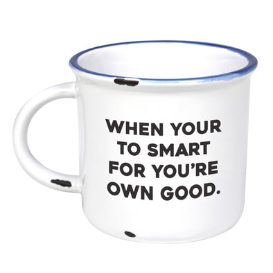When Your To Smart For You're Own Good - Ceramic Camping Mug with Light Distressed Look