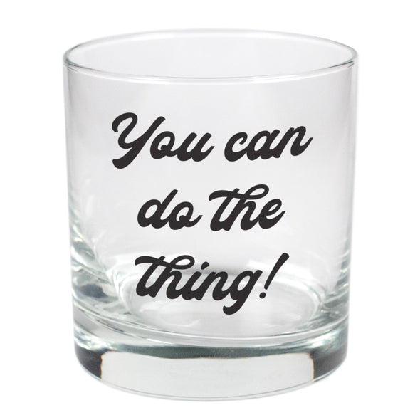 You Can Do the Thing!   - 11 oz Stylized Rocks Glass