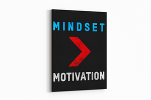 Mindset > Motivation