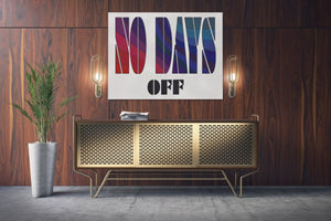 No Days Off - A Philosophy of Life Canvas, Co.