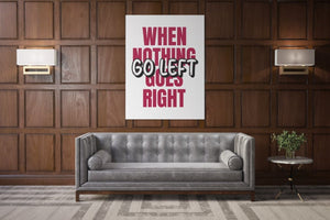 When Nothing Goes Right (Go Left) - A Philosophy of Life Canvas, Co.