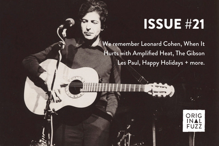 Featured photo for Issue #21: Remembering Leonard Cohen, When It Hurts With Amplified Heat, the Gibson Les Paul, and Happy Holidays!