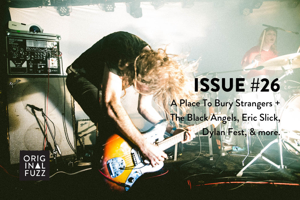 Issue #26: The Death March Tour with A Place To Bury Strangers + The Black Angels, Eric Slick, Dylan Fest 2017 - Featured Image