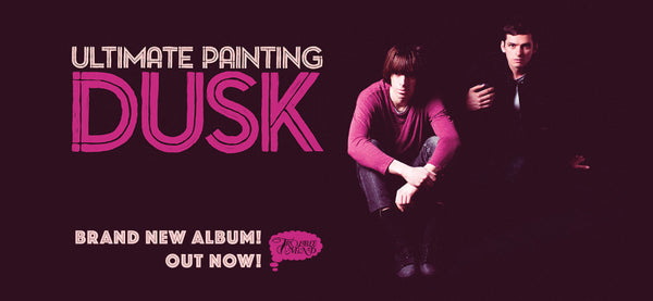 Promotional banner for Ultimate Painting's new album Dusk
