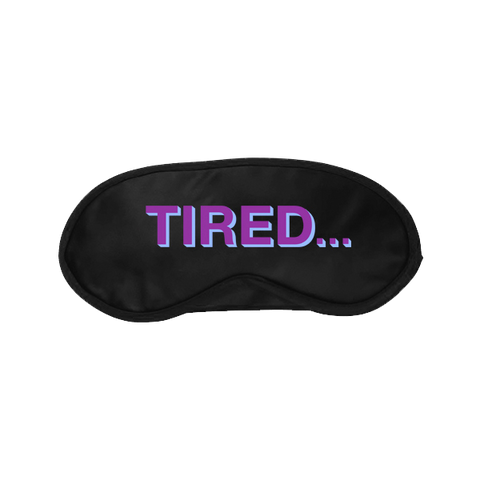 TIRED... EYE MASK