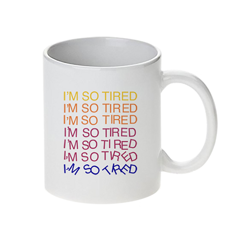 IM SO TIRED COFFEE MUG