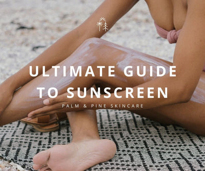 The Ultimate Guide to Sunscreen