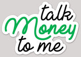 Talk Money To Me Vinyl Sticker