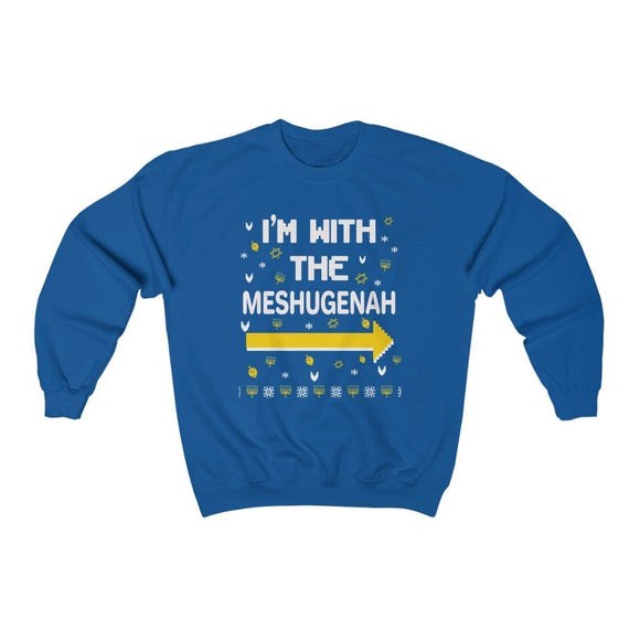 I'm with the Meshugenah Sweatshirt